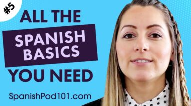 ALL the Basics You Need to Master Spanish #5