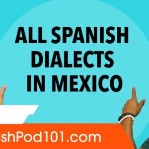 All the Different Spanish Dialects within Mexico