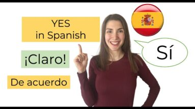 How to say YES in Spanish- ADVANCED LEVEL- Eng & Spa Subtitles