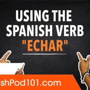 How to Use the Verb 'Echar' in Spanish
