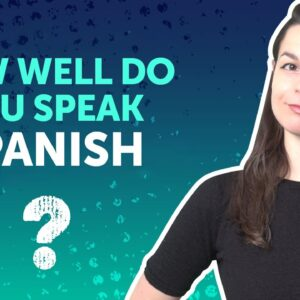 How Well Do You Speak Spanish? Become Conversational in a Flash!