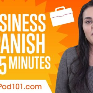 Learn Spanish Business Language in 45 Minutes