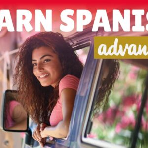 Learn Spanish while driving ADVANCED: 300 conversation phrases in advanced Spanish