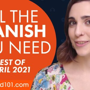 Your Monthly Dose of Spanish - Best of April 2021
