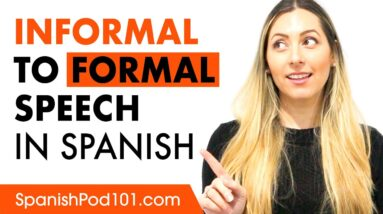 How and when to switch informal Spanish to formal Spanish