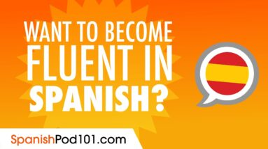 How to Become Fluent in Speaking Spanish