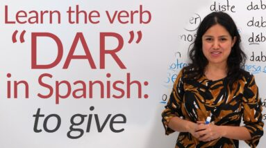 Learn Spanish Verbs: DAR (to give) – conjugation & uses