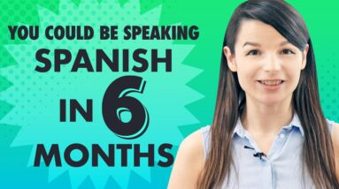 This is how you learn Spanish in 6 months!