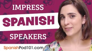 How to Sound Like a Native Speaker and Impress Spanish Speakers