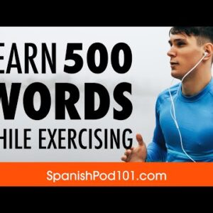 Listening to Spanish While Exercising: Learn 500 Words