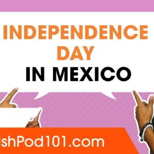 Discover Independence Day in Mexico!