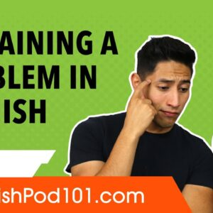 How to Explain a Problem in Spanish